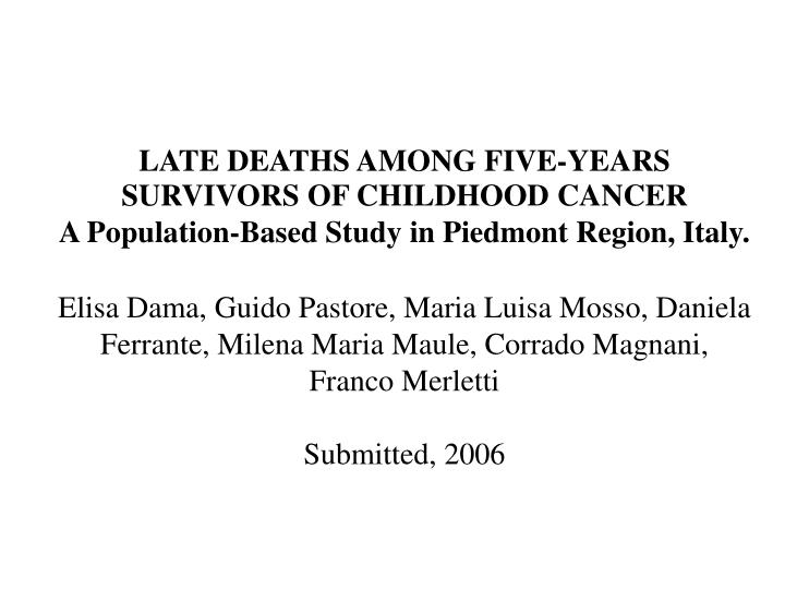 LATE DEATHS AMONG FIVE-YEARS SURVIVORS OF CHILDHOOD CANCER