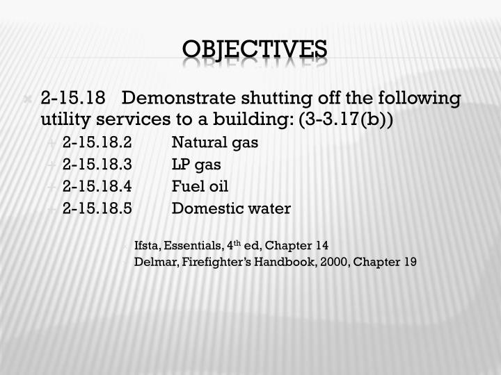 2-15.18	Demonstrate shutting off the following utility services to a building: (3-3.17(b))