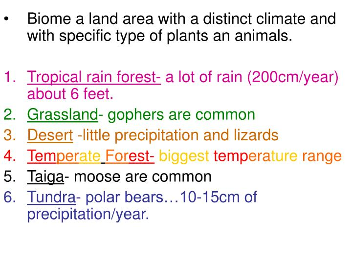 Biome a land area with a distinct climate and with specific type of plants an animals.
