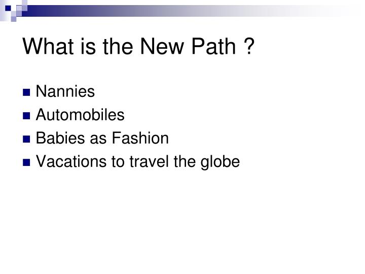 What is the New Path ?