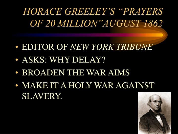 "HORACE GREELEY'S ""PRAYERS OF 20 MILLION""AUGUST 1862"