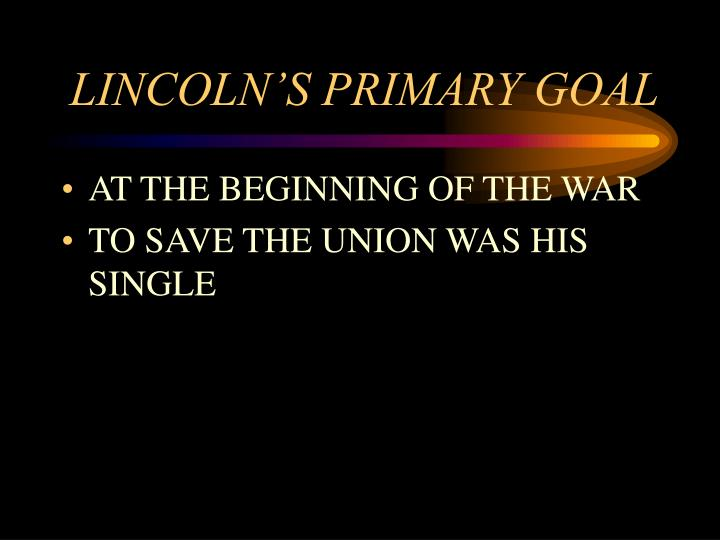 Lincoln s primary goal
