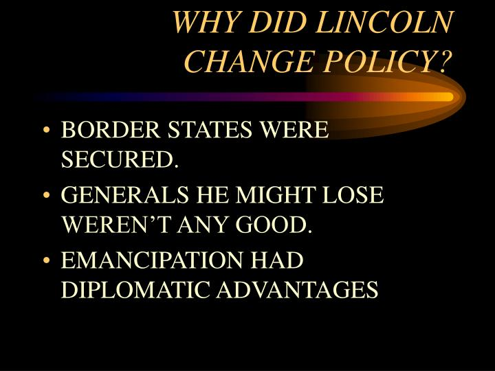 WHY DID LINCOLN CHANGE POLICY?