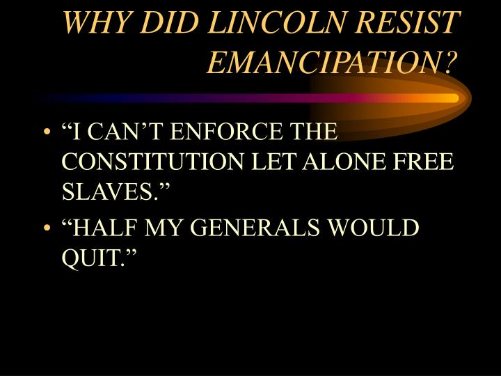 WHY DID LINCOLN RESIST EMANCIPATION?