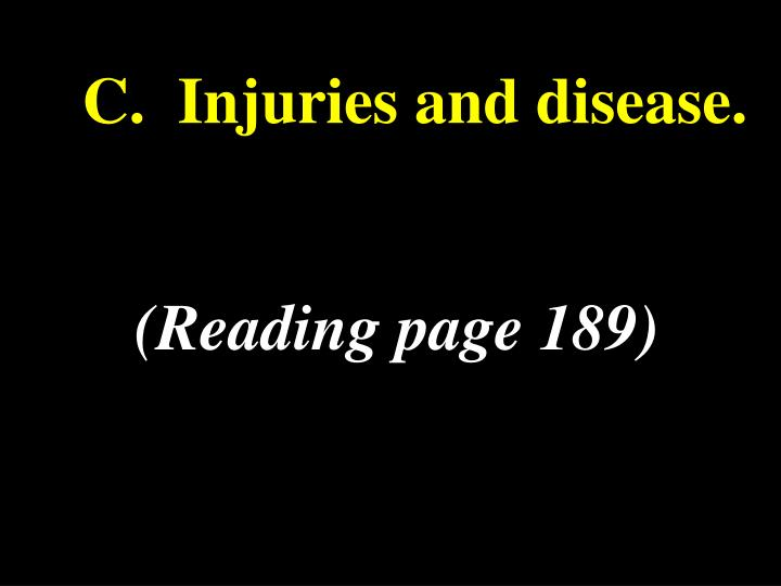C.  Injuries and disease.