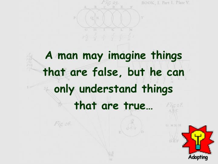 A man may imagine things
