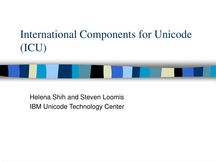 International Components for Unicode (ICU)