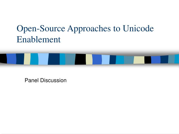 Open source approaches to unicode enablement