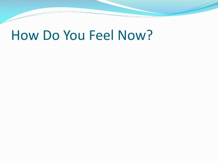 How Do You Feel Now?