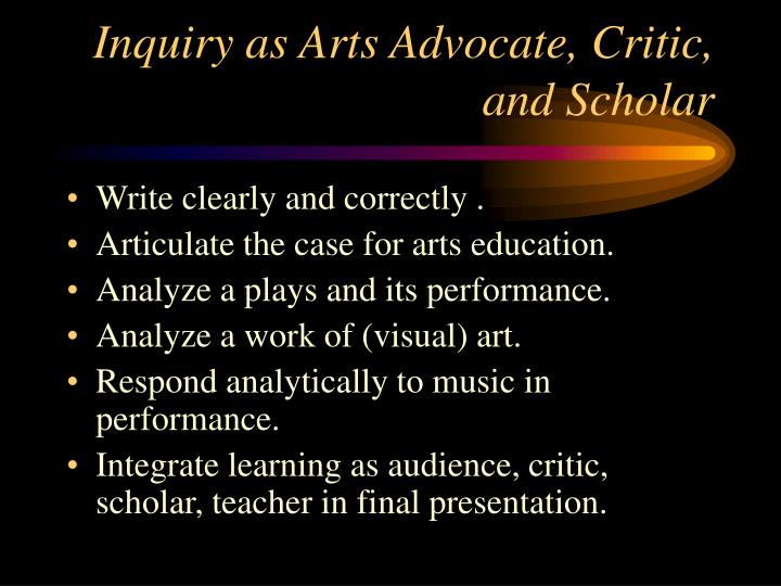 Inquiry as Arts Advocate, Critic, and Scholar