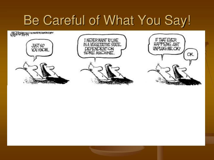 Be Careful of What You Say!