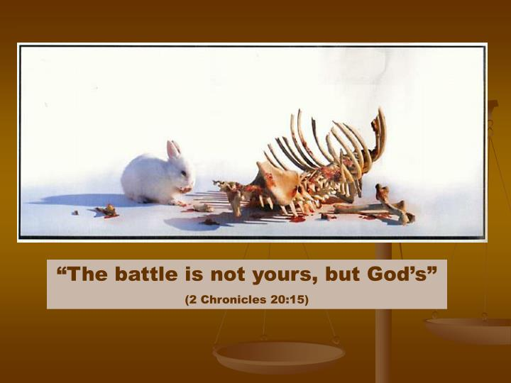 """The battle is not yours, but God's"""