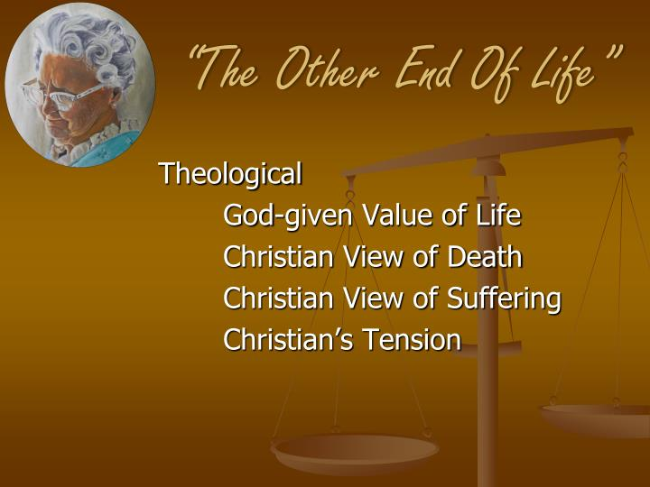 """The Other End Of Life"""