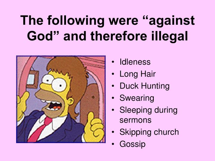 """The following were """"against God"""" and therefore illegal"""