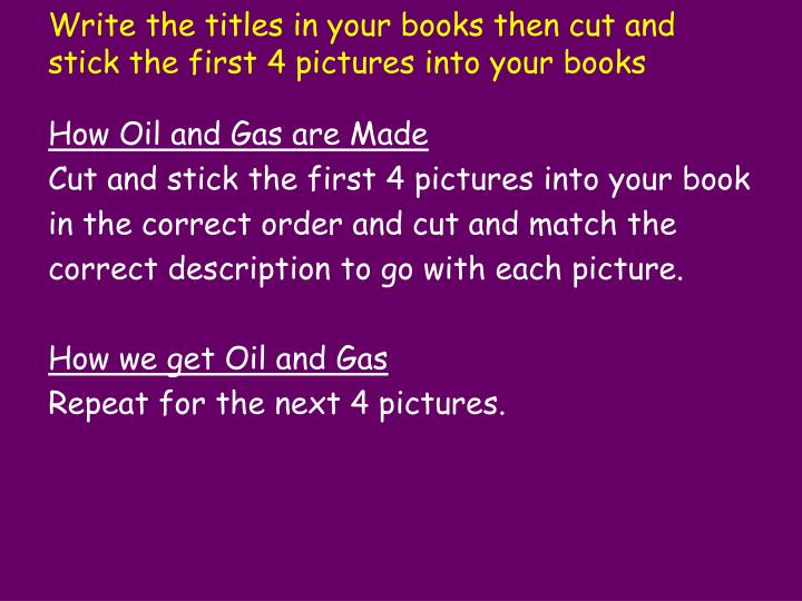 Write the titles in your books then cut and stick the first 4 pictures into your books