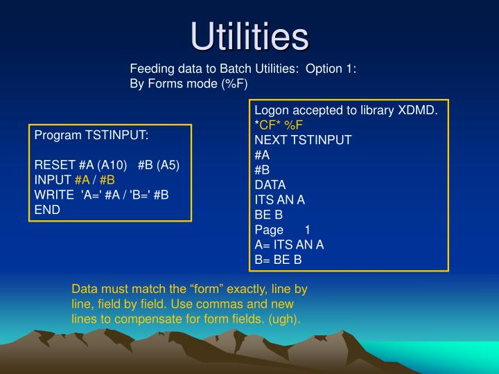 Feeding data to Batch Utilities:  Option 1: By Forms mode (%F)