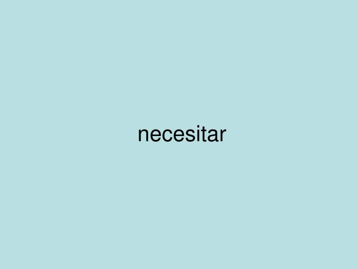 necesitar
