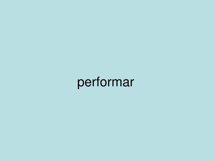 performar