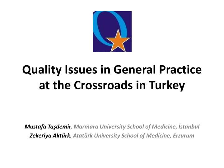 Quality issues in general practice at the crossroads in turkey