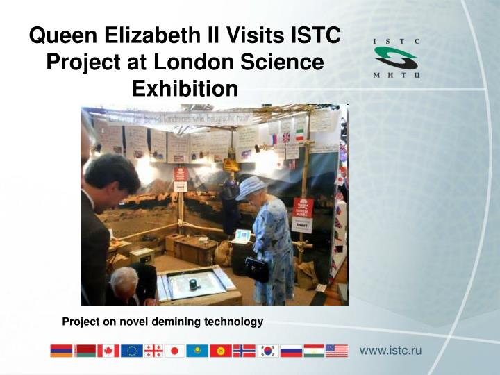 Queen Elizabeth II Visits ISTC Project at London Science Exhibition