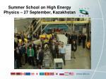 summer school on high energy physics 27 september kazakhstan