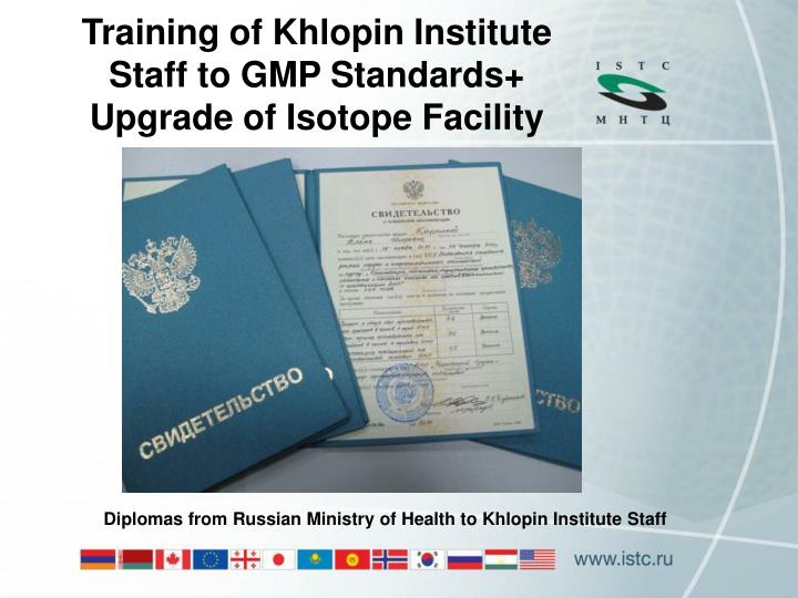 Training of Khlopin Institute Staff to GMP Standards+ Upgrade of Isotope Facility