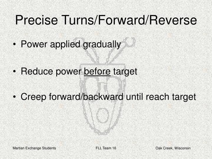 Precise Turns/Forward/Reverse