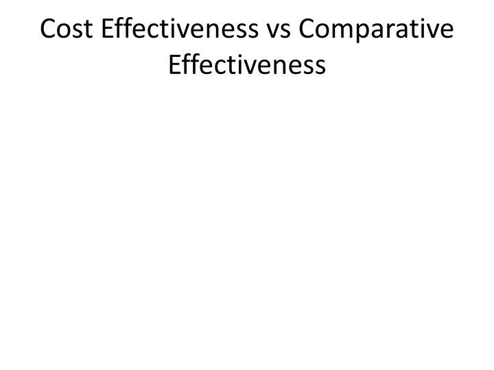 Cost Effectiveness vs Comparative Effectiveness