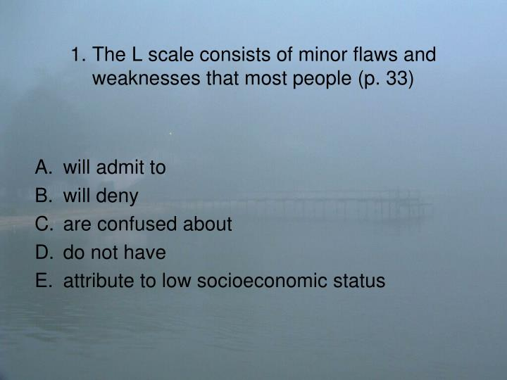 1 the l scale consists of minor flaws and weaknesses that most people p 33
