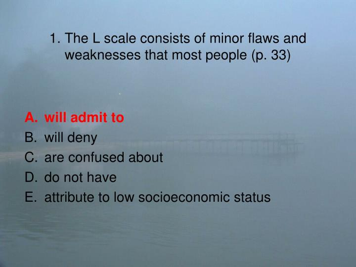 1 the l scale consists of minor flaws and weaknesses that most people p 331