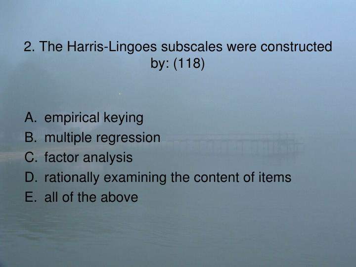 2. The Harris-Lingoes subscales were constructed by: (118)