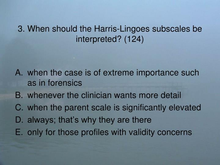 3. When should the Harris-Lingoes subscales be interpreted? (124)