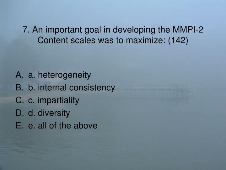 7. An important goal in developing the MMPI-2 Content scales was to maximize: (142)