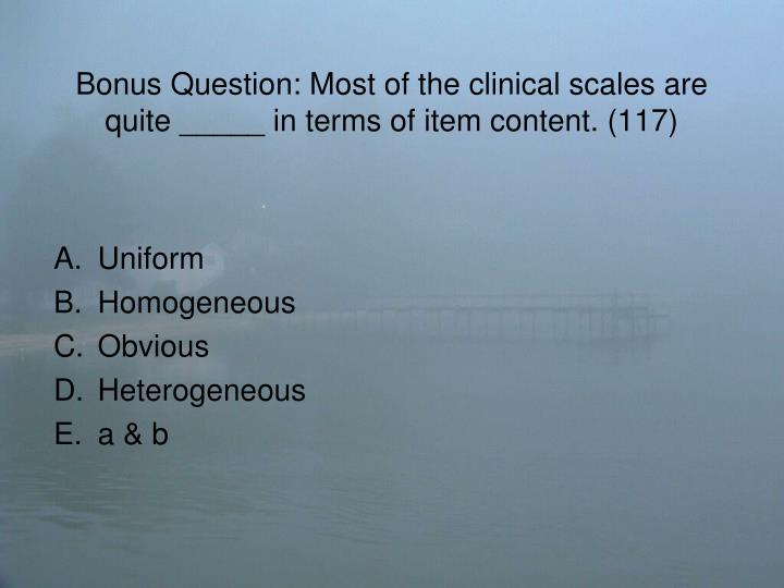 Bonus Question: Most of the clinical scales are quite _____ in terms of item content. (117)