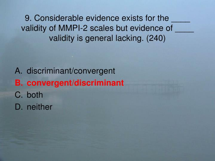 9. Considerable evidence exists for the ____ validity of MMPI-2 scales but evidence of ____ validity is general lacking. (240)