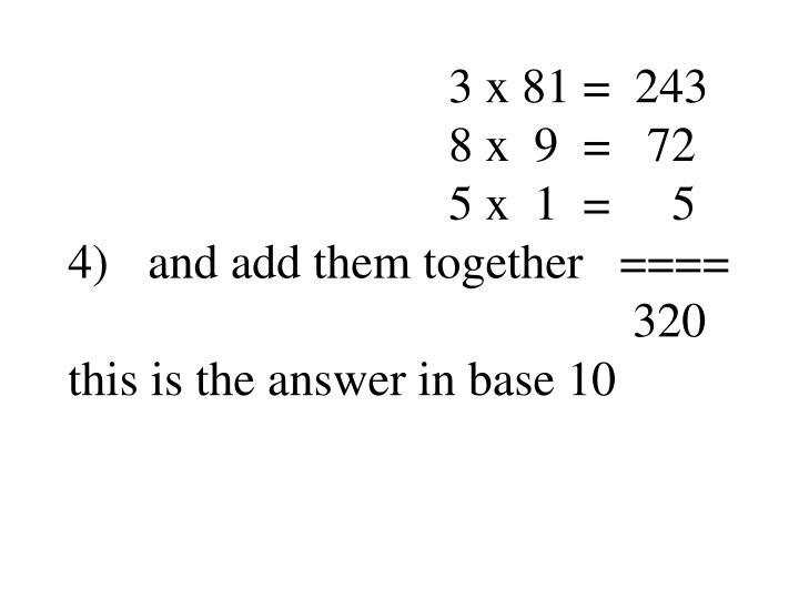 3 x 81 =  243