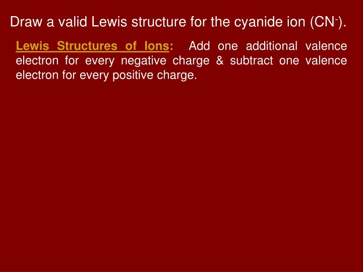 Draw a valid Lewis structure for the cyanide ion (CN