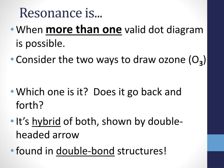 Resonance is...