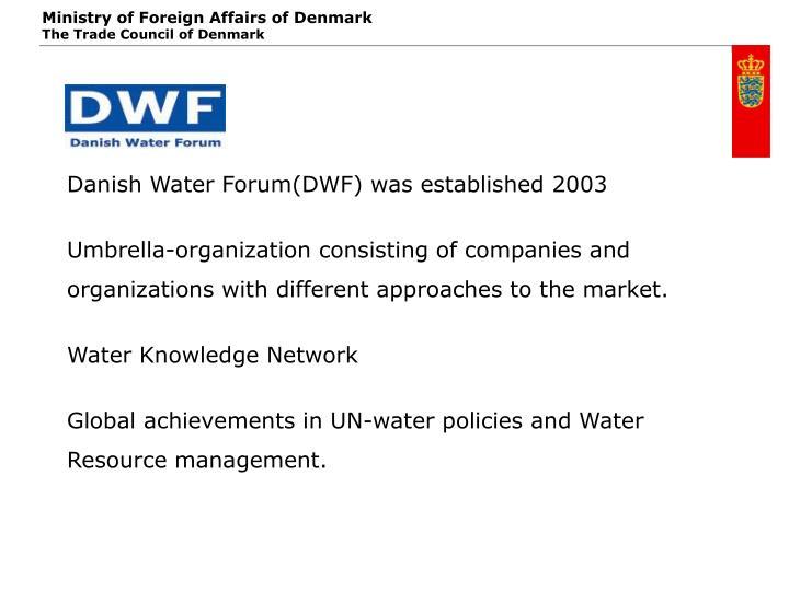 Danish Water Forum(DWF) was established 2003