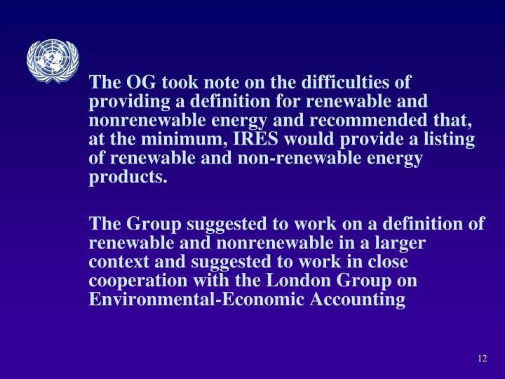 The OG took note on the difficulties of providing a definition for renewable and nonrenewable energy and recommended that, at the minimum, IRES would provide a listing of renewable and non-renewable energy products.
