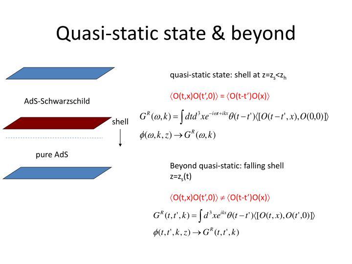 Quasi-static state & beyond