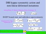 dbi kappa symmetric action and non linear deformed instantons