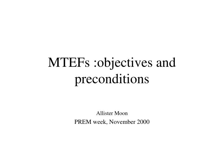 Mtefs objectives and preconditions