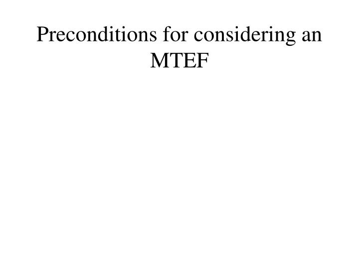 Preconditions for considering an MTEF