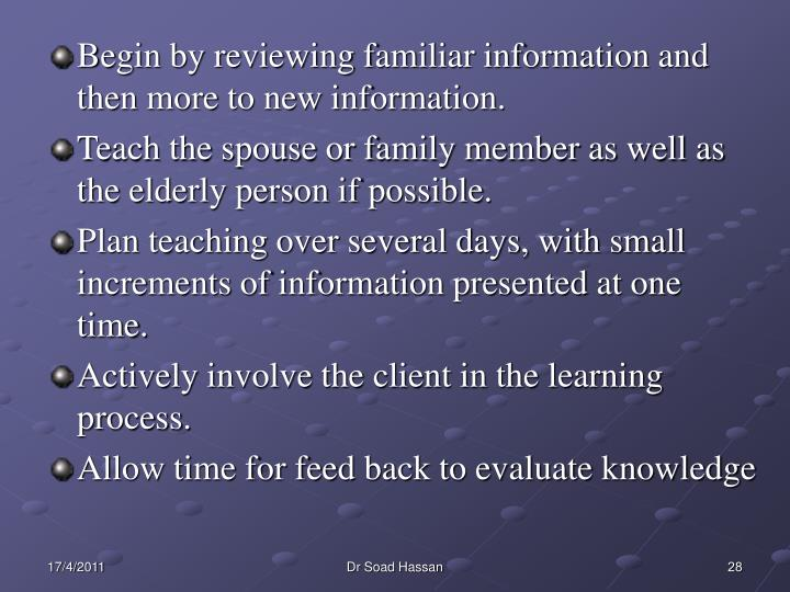 Begin by reviewing familiar information and then more to new information.