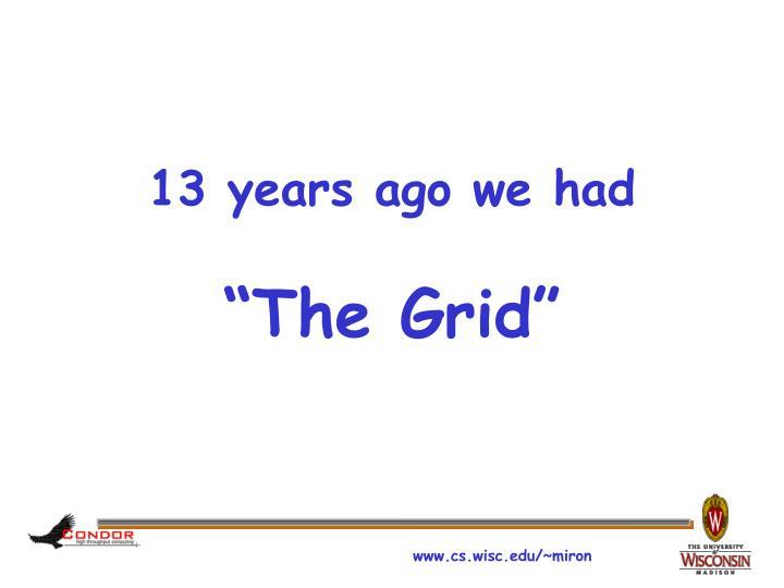 13 years ago we had