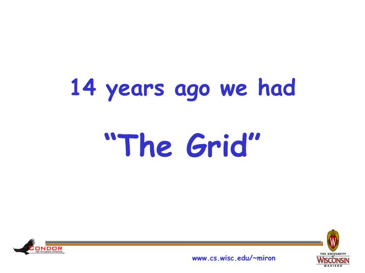 14 years ago we had the grid