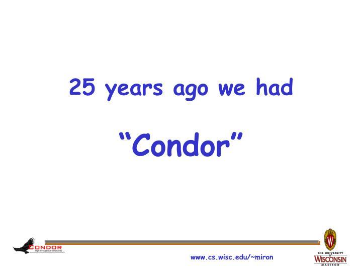 25 years ago we had