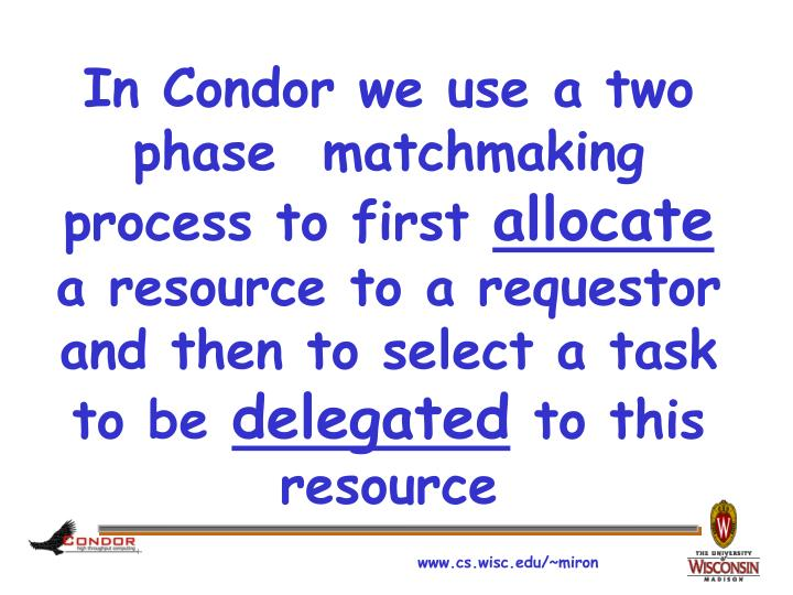 In Condor we use a two phase  matchmaking process to first