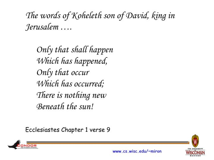 The words of Koheleth son of David, king in Jerusalem ….